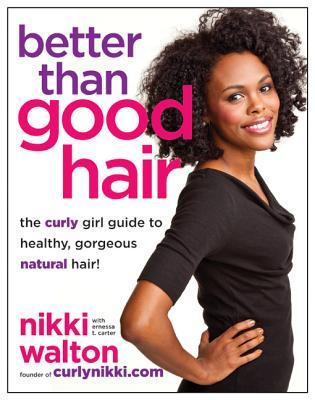 Better Than Good Hair By Walton, Nikki/ Carter, Ernessa T.